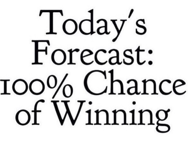 Today's Forecast: 100% Chance of Winning