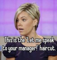 "the ""let me speak to your manager"" haircut"