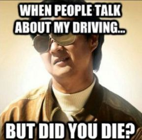 people talk about my driving... but did you die?