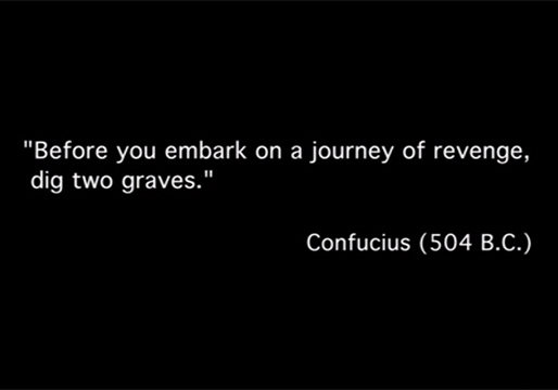 "confucius ""before you embark on a journey of revenge, dig two graves"""