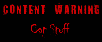 content warning: cat stuff (scary lettering)