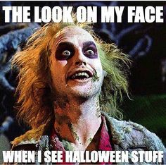 "Beetlejuice excited ""the look on my face when I see Halloween"" meme"