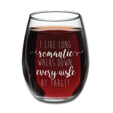 stemless wine glass reads: I like long romantic walks down every aisle at Target.