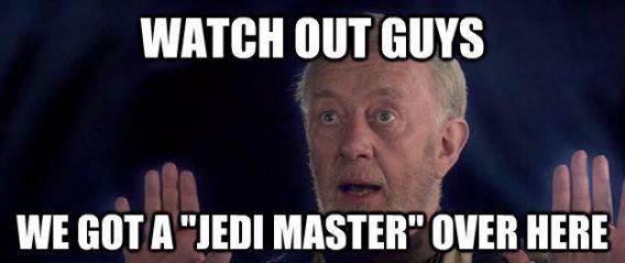 "Obi-Wan Kenobi raises hands in meme: ""Watch out guys, we got a ""Jedi Master"" over here"""