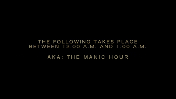 "24-style text on black background reads, ""the following takes place between 12:00 A.M and 1:00 A.M. AKA: the manic hour"""