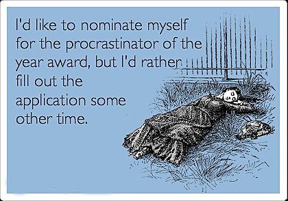 "line-art of woman collapsed in garden; text reads, ""I'd like to nominate myself for the Procrastinator of the Year award, but I'd rather fill out the application some other time."""