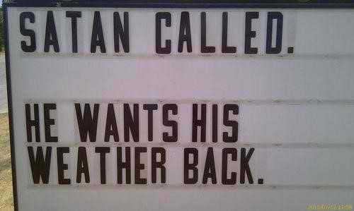 "outdoor changeable letter sign reads, ""Satan called. He wants his weather back."""