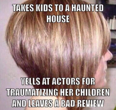 """can I speak to your manager haircut"" meme with text reading: ""takes kids to a haunted house, yells at actors for traumatizing her children and leaves a bad review"""