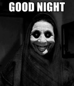 hooded figure with scary face (beady eyes in dark sockets, wide grin, exaggerated features and wrinkles) Text reads: Good night