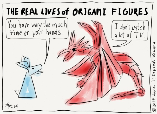 "cartoon; simple origami rabbit says to complicated origami dragon, ""you have way too much time on your hands."" Origami dragon replies, ""I don't watch a lot of TV"""