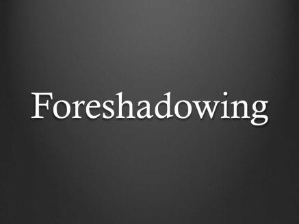 """Text: """"Foreshadowing"""" (white on grey background)"""