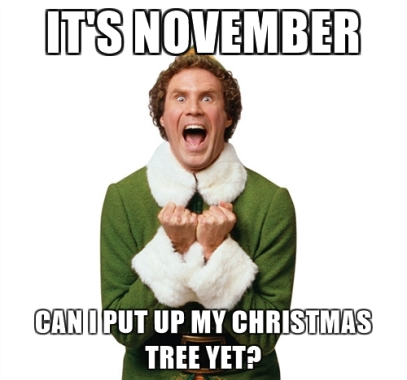 "Will Ferrell (Elf) excited; text reads, ""It's November. Can I put up my Christmas tree yet?"""