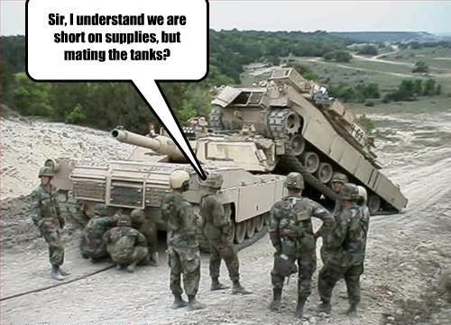 "two tanks, one parked halfway up the back of the other. Soldiers gather around to look at the scene, and the word bubble above one reads, ""Sir, I understand we are short on supplies, but mating the tanks?"""