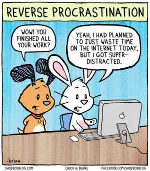 "cartoon dog says to cartoon bunny, ""you finished all your work?"" Cartoon bunny replies, ""Yeah, I had planned to just waste time on the internet today but I got super-distracted"""