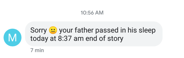 screenshot of text from shitbag uncle reads: Sorry (meh emoji) your father passed in his sleep today at 8:37 am end of story