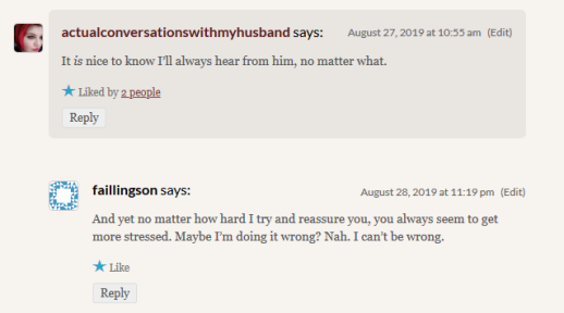 """Comment on this blog: """"And yet no matter how hard I try and reassure you, you always seem to get more stressed. Maybe I'm doing it wrong? Nah. I can't be wrong."""""""