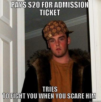 """scumbag steve"" meme: Pays $20 for admission ticket; tries to fight you when you scare him"