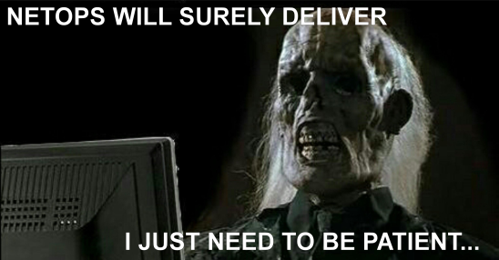 """desiccated corpse sitting in front of computer; text reads, """"NetOps will surely deliver. I just need to be patient..."""""""