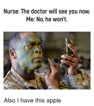Man applying camo face paint. (text above) Nurse: the doctor will see you now. Me: No he won't. (below) Also, I have this apple.