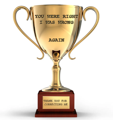 "gold cup trophy reads, ""YOU WERE RIGHT. I WAS WRONG. AGAIN"" Plaque reads, ""thank you for correcting me"""