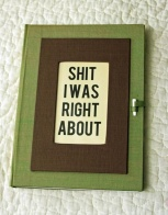 journal/book titled SHIT I WAS RIGHT ABOUT